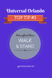 Universal Orlando Top Tip #3: Wear Good Shoes, Walk, and Stand