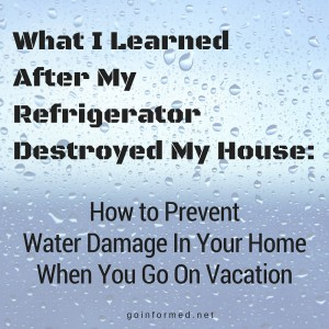 How to prevent water damage in your home when you go on vacation.