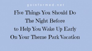 Five Things You Should Do The Night Before to Help You Wake Up Early On Your Theme Park Vacation