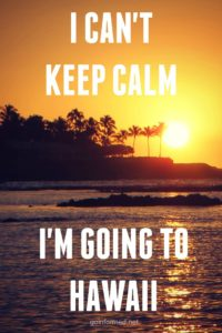 I can't keep calm - I'm going to Hawaii!