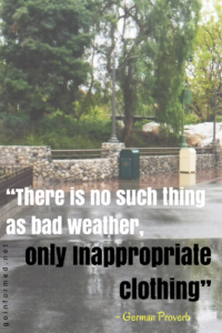 """There is no such thing as bad weather, only inappropriate clothing."" ~ German proverb"