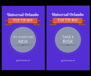 I think taking risks and trying new things are so important, I made them Universal Orlando Top Tips #19 and #20.