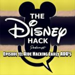 The Disney Hack Episode 12: Ride Hacking Early ADR's ~ featuring Maven from goinformed.net