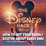 The Disney Hack Podcast, episode 19: How to Get Your Family Excited About Early Extra Magic Hours