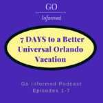 7 Days to a Better Universal Orlando Vacation on the Go Informed Podcast