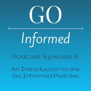 Introduction to the Go Informed Podcast