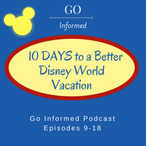 10 Days to a Better Disney World Vacation on the Go Informed Podcast